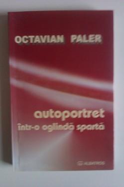 Octavian Paler - Autoportret intr-o oglinda sparta (cu autograf)