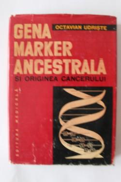 Octavian Udriste - Gena marker ancestrala si originea cancerului (editie hardcover)