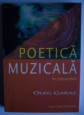 Oleg Garaz - Poetica muzicala in convorbiri