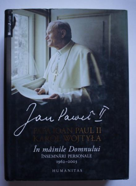 Papa Ioan Paul al II-lea (Karol Wojtyla) - In mainile Domnului. Insemnari personale (1962-2003) (editie hardcover)