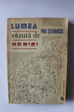 Paul Stefanescu - Lumea vazuta de medici