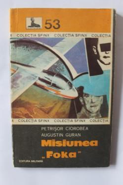 """Petrisor Ciorobea, Augustin Guran - Misiunea """"Foka"""""""