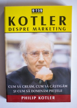Philip Kotler - Kotler despre marketing. Cum sa cream, cum sa castigam si cum sa dominam pietele