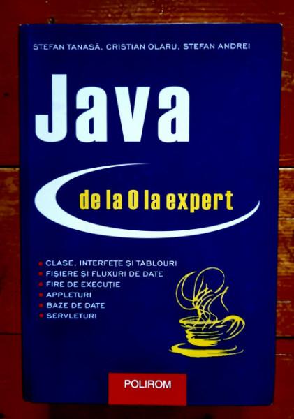 Stefan Tanasa, Cristian Olaru, Stefan Andrei - Java de la 0 la expert (editie hardcover)