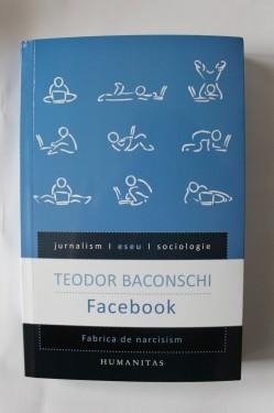 Teodor Baconschi - Facebook. Fabrica de narcisism (cu autograf)