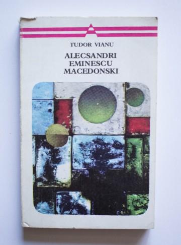 Tudor Vianu - Alecsandri, Eminescu, Macedonski