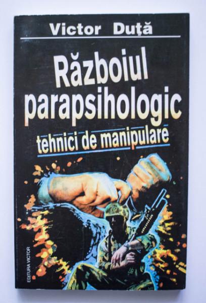 Victor Duta - Razboiul parapsihologic. Tehnici de manipulare