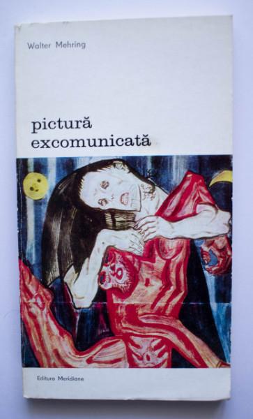 Walter Mehring - Pictura excomunicata. Despre pictori, cunoscatori si colectionari