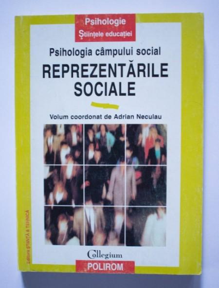 Adrian Neculau (coord.) - Psihologia campului social. Reprezentarile sociale