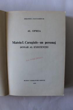 Al. Oprea - Mateiu I. Caragiale - un personaj. Dosar al existentei