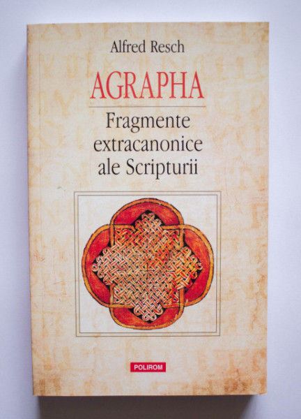 Alfred Resch - Agrapha. Fragmente extracanonice ale Scripturii