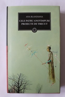 Ana Blandiana - Cele patru anotimpuri. Proiecte de trecut (editie hardcover)