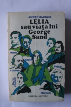 Andre Maurois - Lelia sau viata lui George Sand