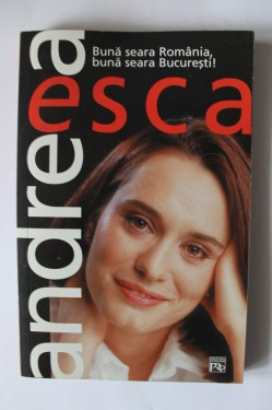 Andreea Esca - Buna seara Romania, Buna seara Bucuresti! (cu autograf)