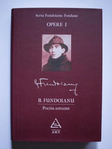 B. Fundoianu - Opere I. Poezia antuma (editie hardcover)