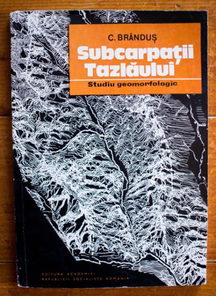 C. Brandus - Subcarpatii Tazlaului. Studiu geomorfologic