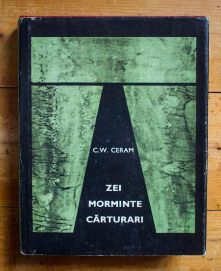 C. W. Ceram - Zei, morminte, carturari. Romanul arheologiei (editie hardcover)