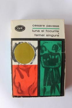 Cesare Pavese - Luna si focurile. Femei singure
