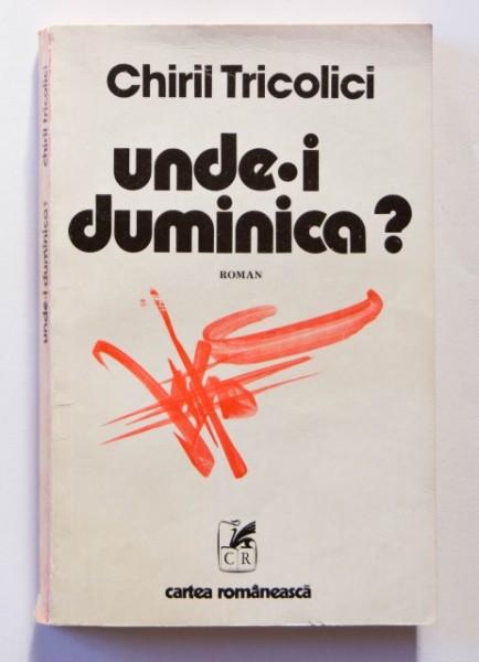 Chiril Tricolici - Unde-i duminica?