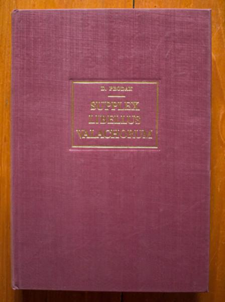 D. Prodan - Supplex Libellus Valachorum or The Political Struggle of the Romanians in Transylvania during the 18th Century (editie hardcover)