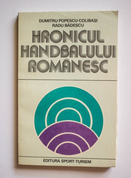 Dumitru Popescu-Colibasi, Radu Badescu - Hronicul handbalului romanesc