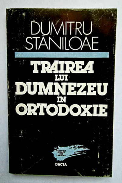 Dumitru Staniloae - Trairea lui Dumnezeu in ortodoxie