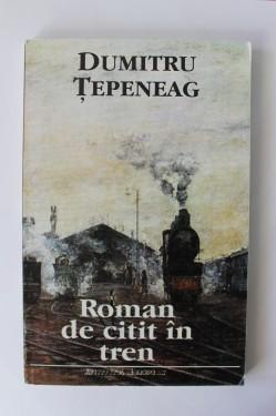 Dumitru Tepeneag - Roman de citit in tren (cu autograf)