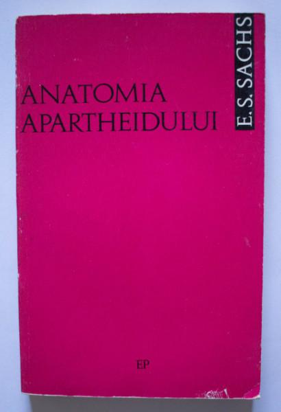 E. S. Sachs - Anatomia apartheidului