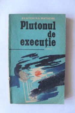 Ecaterina Matache - Plutonul de executie