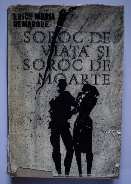 Erich Maria Remarque - Soroc de viata si soroc de moarte (editie hardcover)