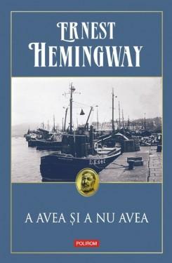 Ernest Hemingway - A avea si a nu avea (editie hardcover)