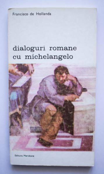 Francisco de Hollanda - Dialoguri romane cu Michelangelo