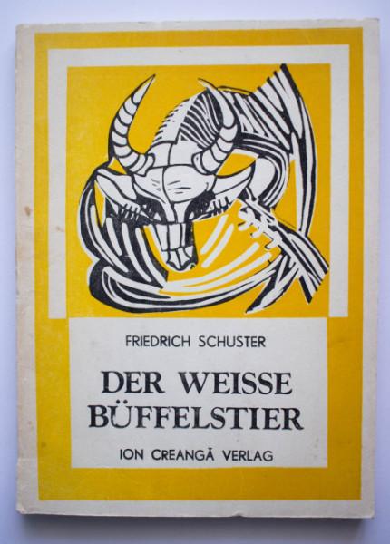 Friedrich Schuster - Der Weisse Buffelstier (editie in limba germana)
