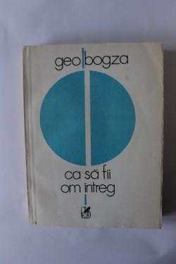 Geo Bogza - Ca sa fii om intreg
