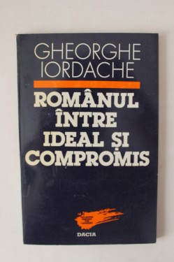 Poze Gheorghe Iordache - Romanul intre ideal si compromis