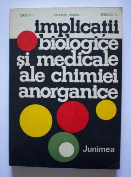 Grecu I., Neamtu Maria, Enescu L. - Implicatii biologice si medicale ale chimiei anorganice