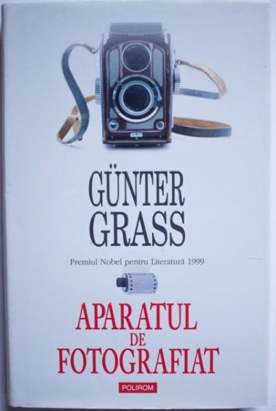 Gunter Grass - Aparatul de fotografiat (editie hardcover)