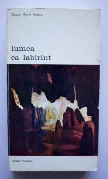 Gustav Rene Hocke - Lumea ca labirint. Maniera si manie in arta europeana de la 1520 pana la 1650 si in prezent