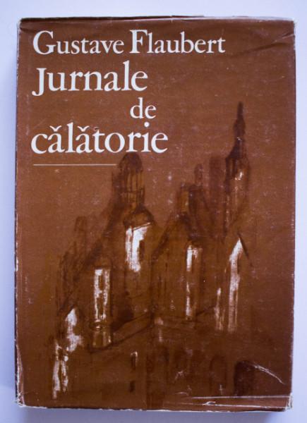 Gustave Flaubert - Jurnale de calatorie (editie hardcover)