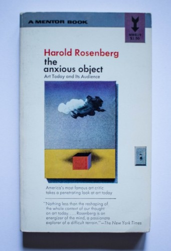 Harold Rosenberg - The anxious object. Art Today and Its Audience (editie in limba engleza)