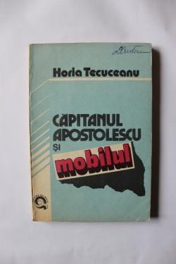 Horia Tecuceanu - Capitanul Apostolescu si mobilul
