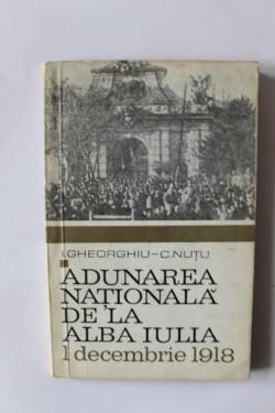 I. Gheorghiu, C. Nutu - Adunarea nationala de la Alba-Iulia. 1 decembrie 1918