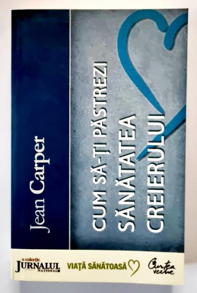 Jean Carper - Cum sa-ti pastrezi sanatatea creierului