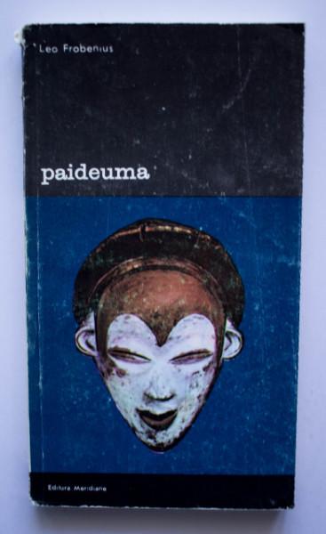 Leo Frobenius - Paideuma. Schita a unei filosofii a culturii (Aspecte ale culturii si cilivizatiei africane)