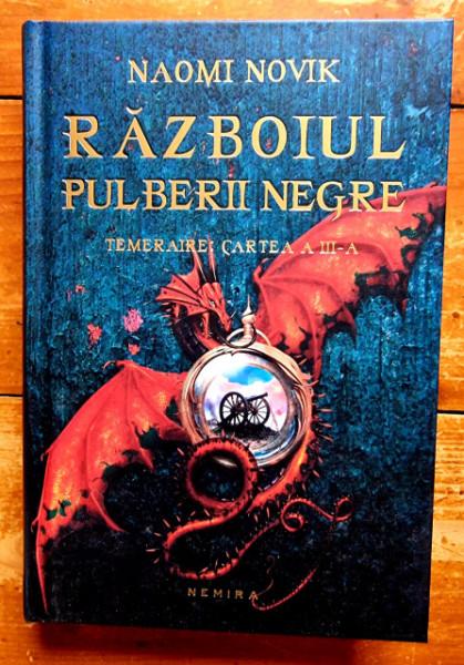 Naomi Novik - Razboiul pulberii negre. Temeraire: cartea a III-a (editie hardcover)