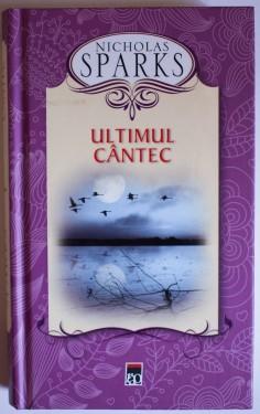 Nicholas Sparks - Ultimul cantec (editie hardcover)