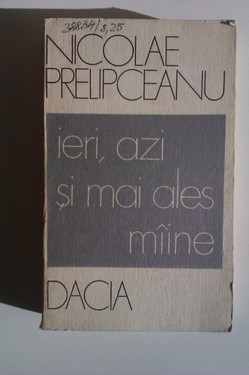 Nicolae Prelipceanu - Ieri, azi si mai ales maine