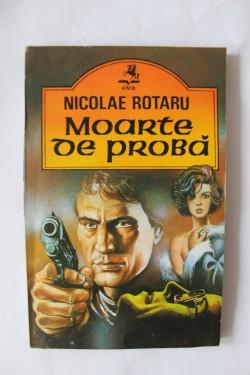 Nicolae Rotaru - Moarte de proba