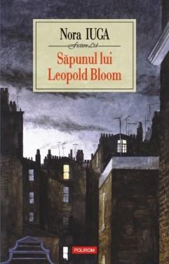 Nora Iuga - Sapunul lui Leopold Bloom (editie hardcover)