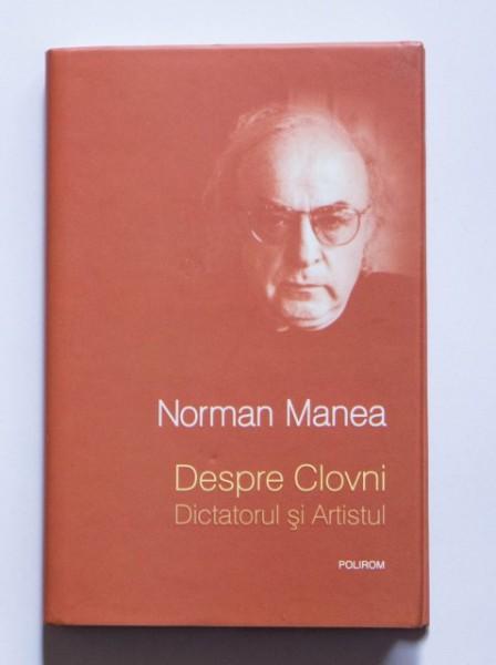 Norman Manea - Despre clovni: Dictatorul si Artistul (editie hardcover)